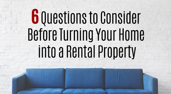 6 Questions to Consider Before Turning Your Home into a Rental Property