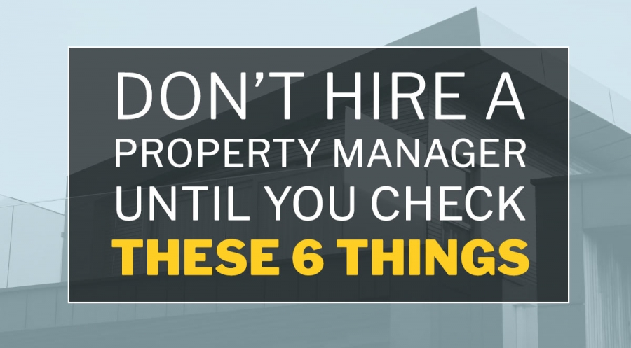Don't Hire a Property Manager Until You Check These 6 Things!