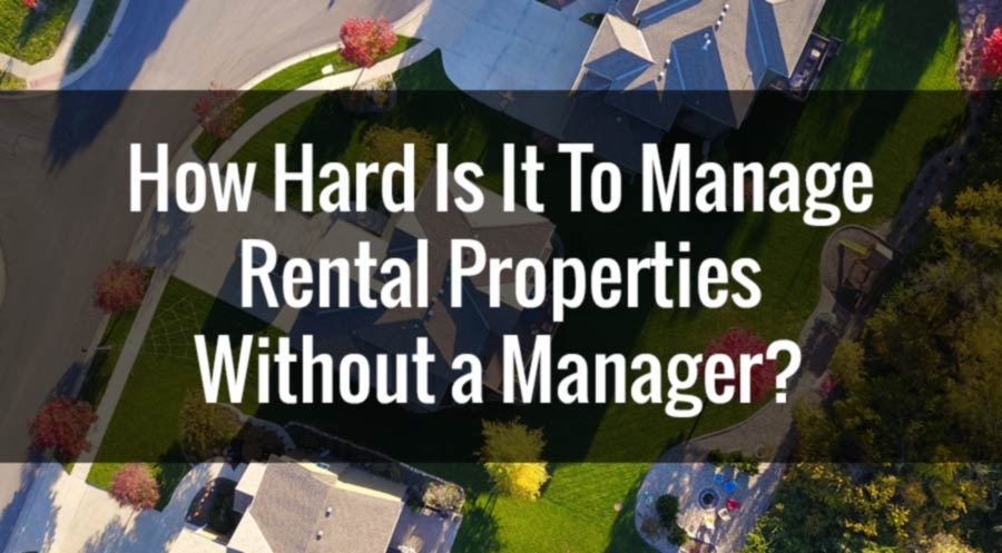How Hard is it to Manage Rental Properties without a Manager?